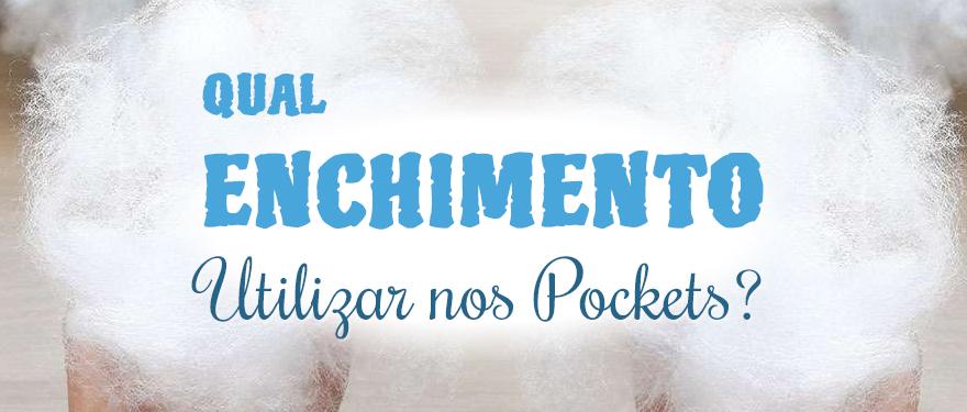 Qual enchimento utilizar nos Pockets?