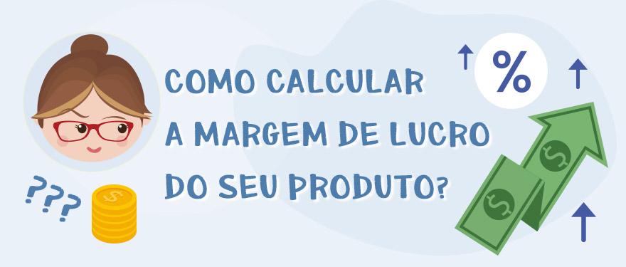 Como calcular a margem de lucro do seu produto?
