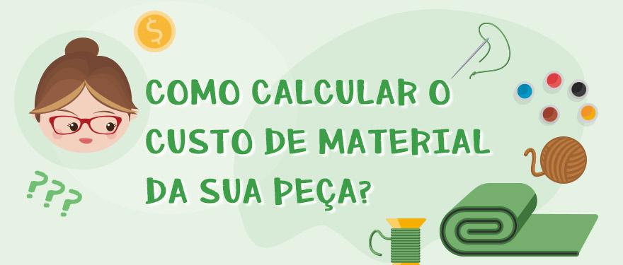Como calcular o custo de material da sua peça? (custo variável)