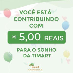 Presente de R$ 5,00 Reais para Timart
